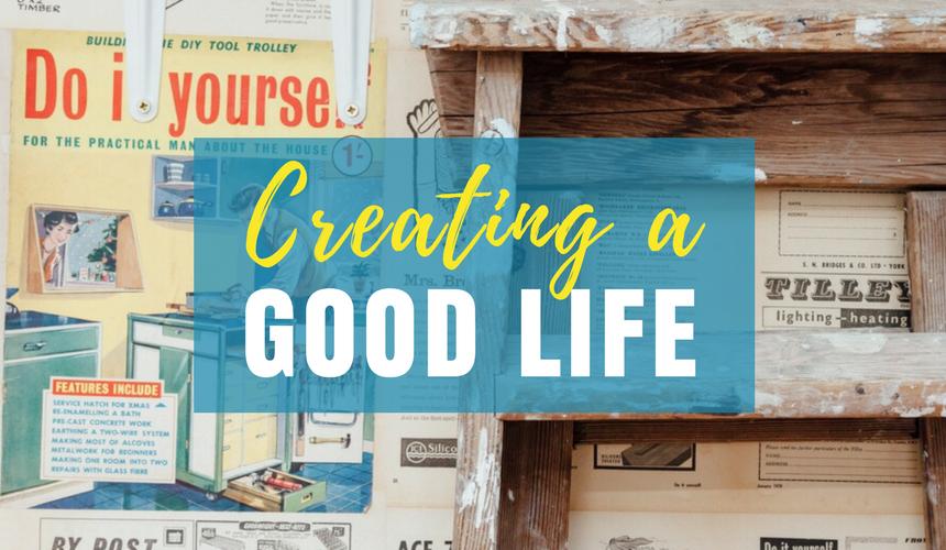 Creating a Good Life