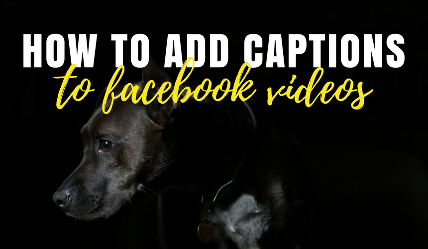How to Add Captions to Your Facebook Videos