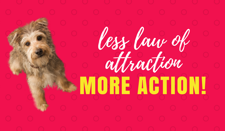 Less Law of Attraction, More Action